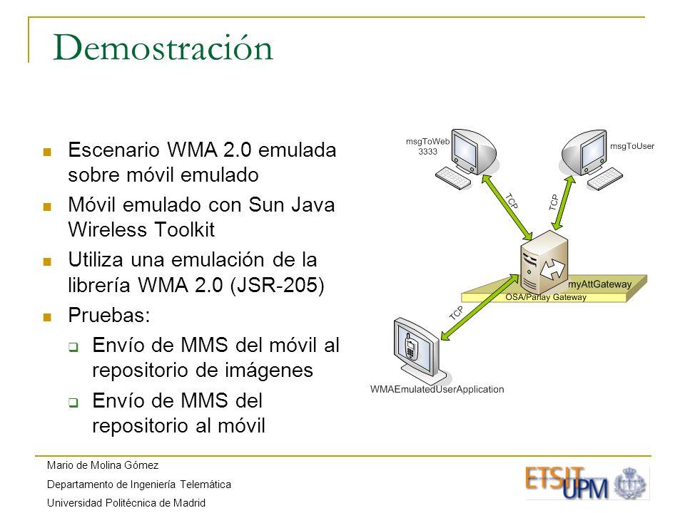 Mario de Molina Gómez Departamento de Ingeniería Telemática Universidad Politécnica de Madrid Demostración Escenario WMA 2.0 emulada sobre móvil emula