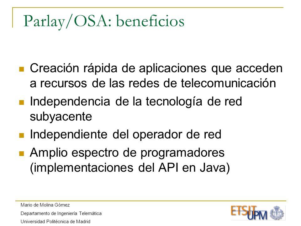 Mario de Molina Gómez Departamento de Ingeniería Telemática Universidad Politécnica de Madrid Parlay/OSA: beneficios Creación rápida de aplicaciones q
