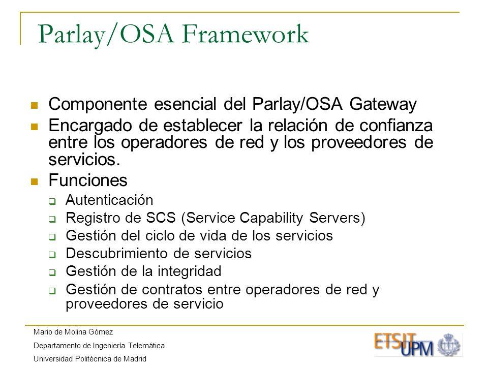 Mario de Molina Gómez Departamento de Ingeniería Telemática Universidad Politécnica de Madrid Parlay/OSA Framework Componente esencial del Parlay/OSA