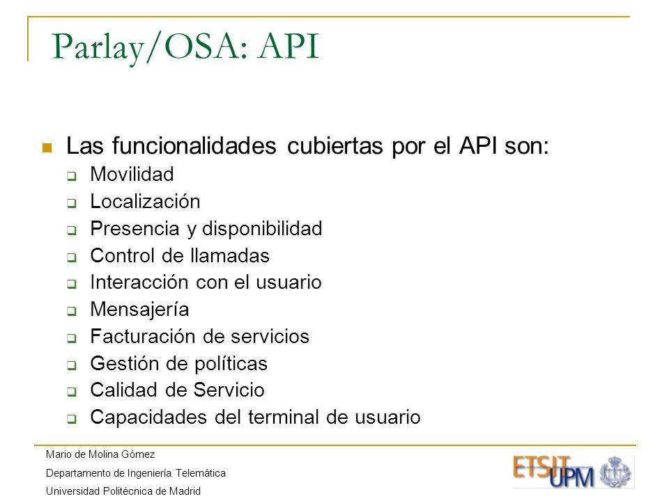 Mario de Molina Gómez Departamento de Ingeniería Telemática Universidad Politécnica de Madrid Parlay/OSA: API Las funcionalidades cubiertas por el API