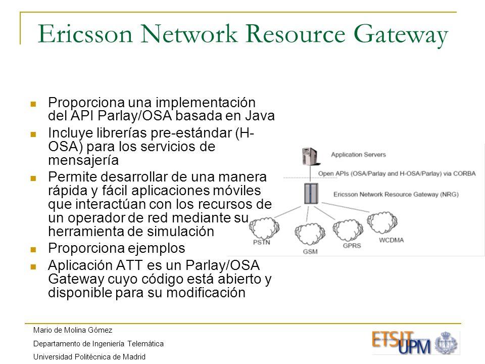 Mario de Molina Gómez Departamento de Ingeniería Telemática Universidad Politécnica de Madrid Ericsson Network Resource Gateway Proporciona una implem