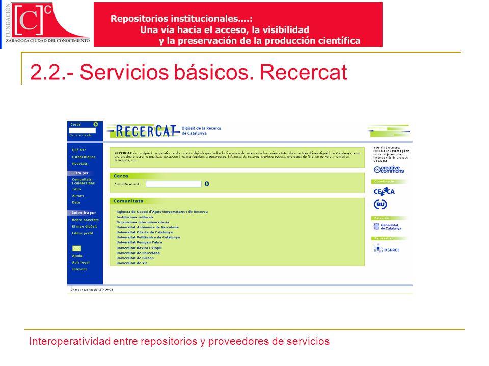 Interoperatividad entre repositorios y proveedores de servicios 2.2.- Servicios básicos. Recercat