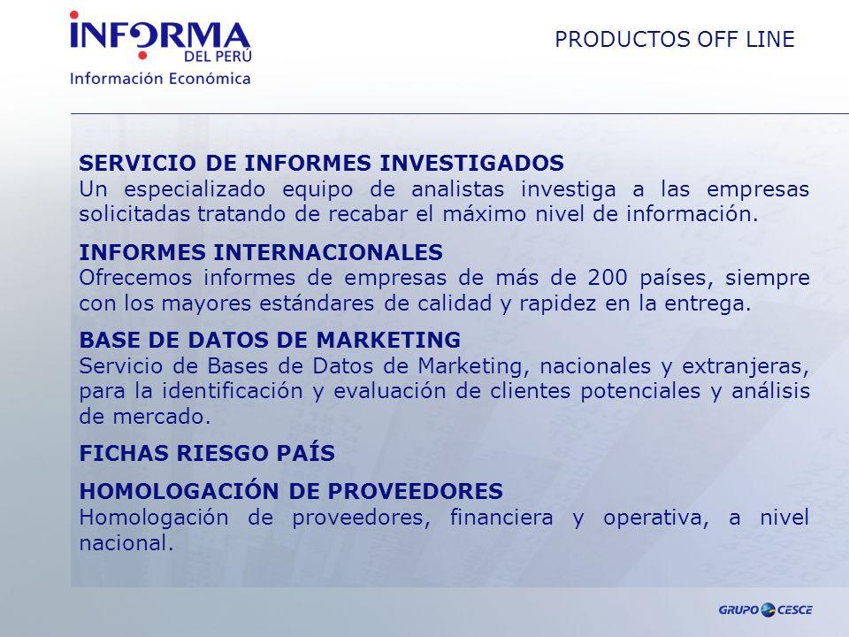 PRODUCTOS OFF LINE SERVICIO DE INFORMES INVESTIGADOS Un especializado equipo de analistas investiga a las empresas solicitadas tratando de recabar el máximo nivel de información.