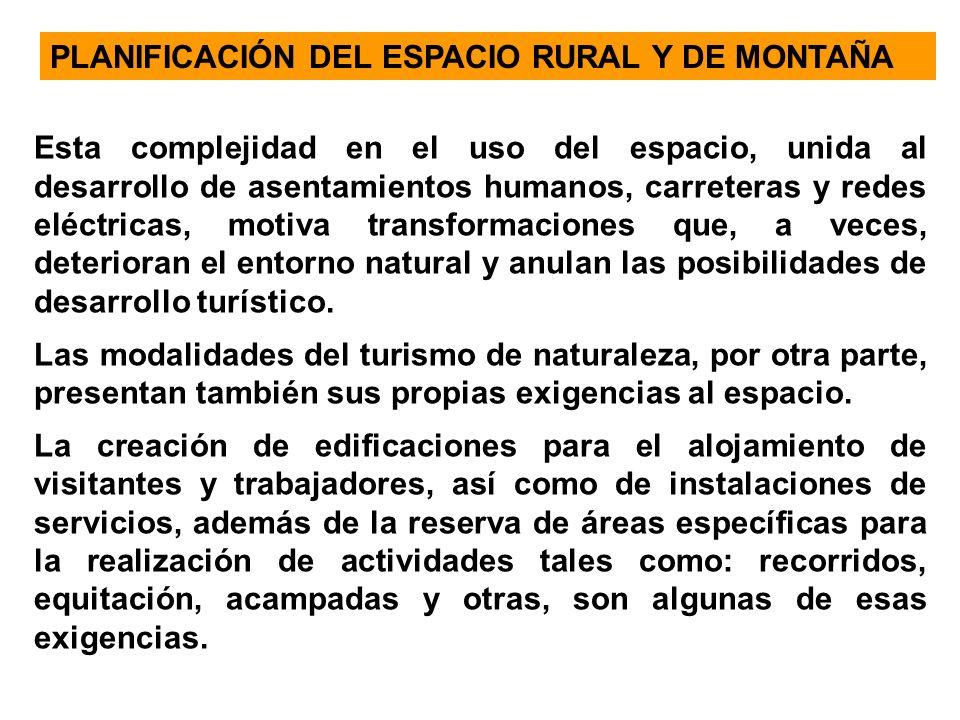 Esta complejidad en el uso del espacio, unida al desarrollo de asentamientos humanos, carreteras y redes eléctricas, motiva transformaciones que, a ve