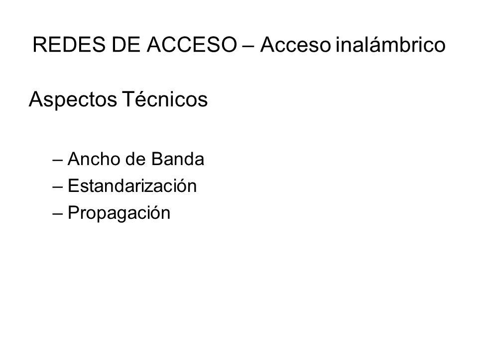 REDES DE ACCESO – Acceso inalámbrico Aspectos Técnicos –Ancho de Banda –Estandarización –Propagación