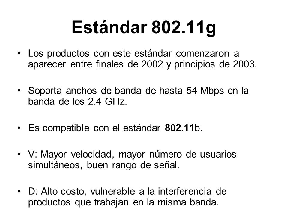 Estándar 802.11g Los productos con este estándar comenzaron a aparecer entre finales de 2002 y principios de 2003.