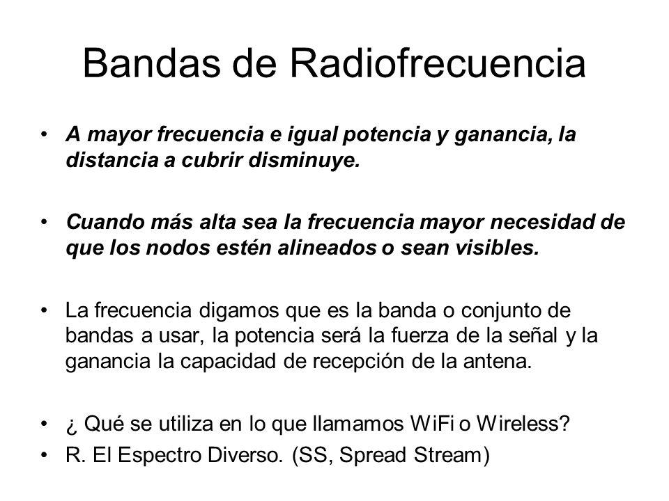 Bandas de Radiofrecuencia A mayor frecuencia e igual potencia y ganancia, la distancia a cubrir disminuye.