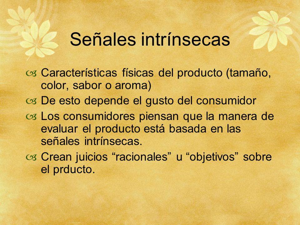 Señales intrínsecas Características físicas del producto (tamaño, color, sabor o aroma) De esto depende el gusto del consumidor Los consumidores piens