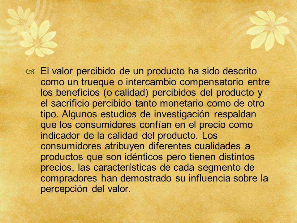 El valor percibido de un producto ha sido descrito como un trueque o intercambio compensatorio entre los beneficios (o calidad) percibidos del product