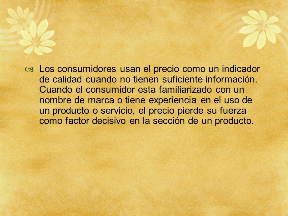 Los consumidores usan el precio como un indicador de calidad cuando no tienen suficiente información. Cuando el consumidor esta familiarizado con un n