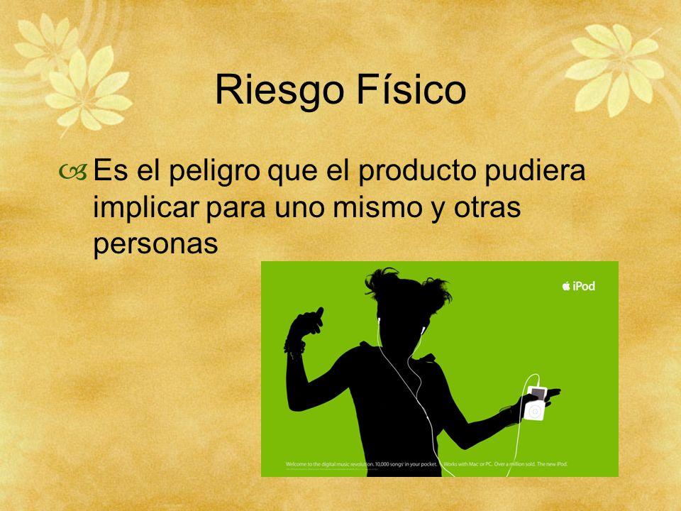 Riesgo Físico Es el peligro que el producto pudiera implicar para uno mismo y otras personas