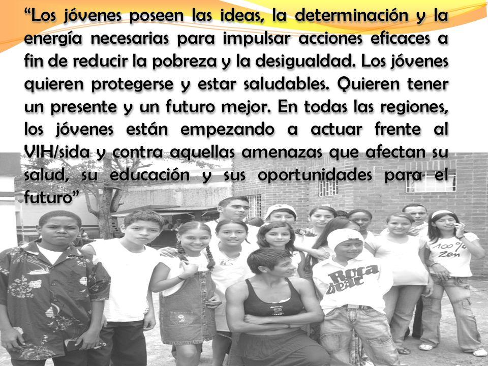Los jóvenes poseen las ideas, la determinación y la energía necesarias para impulsar acciones eficaces a fin de reducir la pobreza y la desigualdad. L