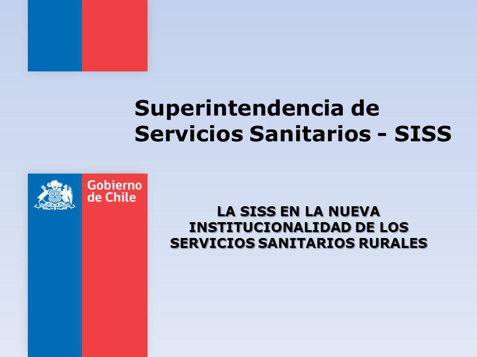 LA SISS EN LA NUEVA INSTITUCIONALIDAD DE LOS SERVICIOS SANITARIOS RURALES Superintendencia de Servicios Sanitarios - SISS