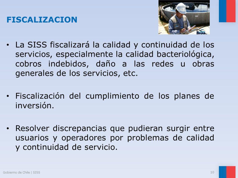 FISCALIZACION La SISS fiscalizará la calidad y continuidad de los servicios, especialmente la calidad bacteriológica, cobros indebidos, daño a las red