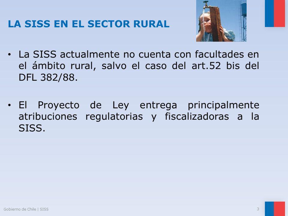 LA SISS EN EL SECTOR RURAL La SISS actualmente no cuenta con facultades en el ámbito rural, salvo el caso del art.52 bis del DFL 382/88. El Proyecto d