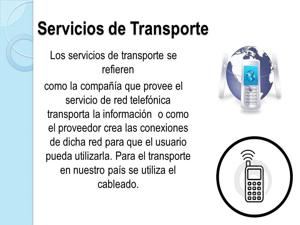 Servicios de Transporte Los servicios de transporte se refieren como la compañía que provee el servicio de red telefónica transporta la información o