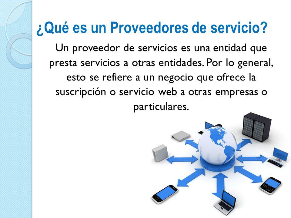 ¿Qué es un Proveedores de servicio? Un proveedor de servicios es una entidad que presta servicios a otras entidades. Por lo general, esto se refiere a