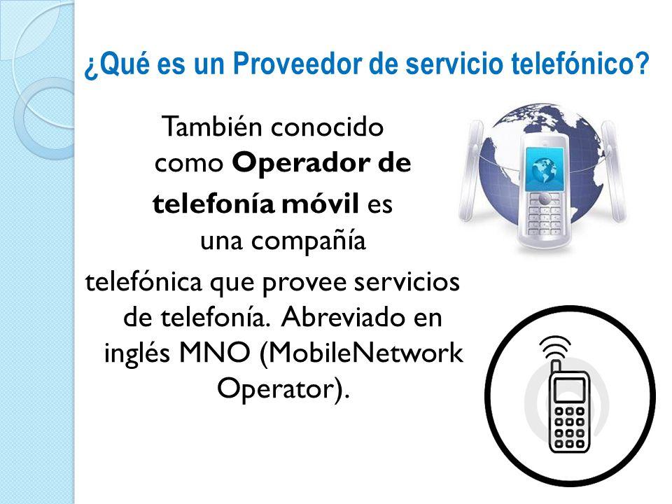 ¿Qué es un Proveedor de servicio telefónico? También conocido como Operador de telefonía móvil es una compañía telefónica que provee servicios de tele