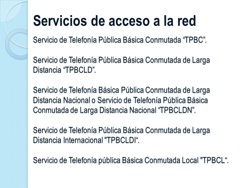 Servicio de Telefonía Pública Básica Conmutada TPBC. Servicio de Telefonía Pública Básica Conmutada de Larga Distancia TPBCLD. Servicio de Telefonía B