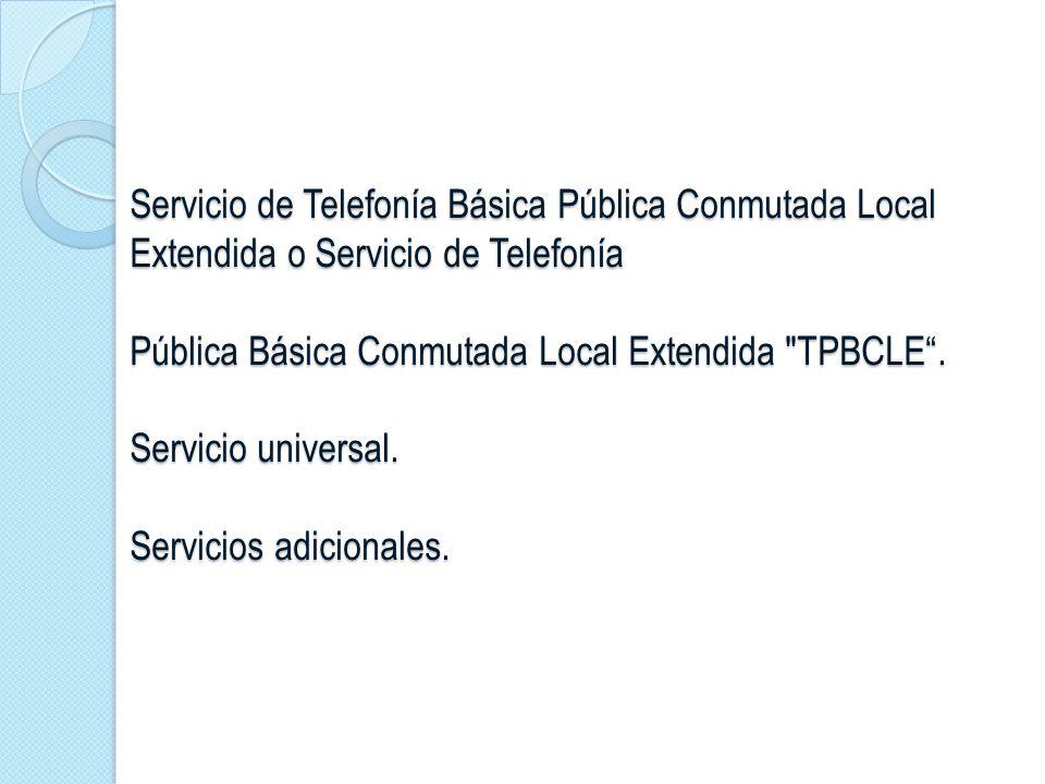 Servicio de Telefonía Básica Pública Conmutada Local Extendida o Servicio de Telefonía Pública Básica Conmutada Local Extendida