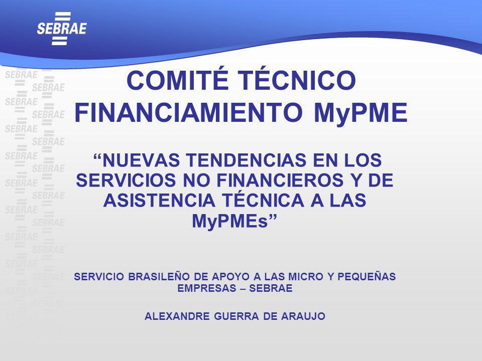 COMITÉ TÉCNICO FINANCIAMIENTO MyPME NUEVAS TENDENCIAS EN LOS SERVICIOS NO FINANCIEROS Y DE ASISTENCIA TÉCNICA A LAS MyPMEs SERVICIO BRASILEÑO DE APOYO