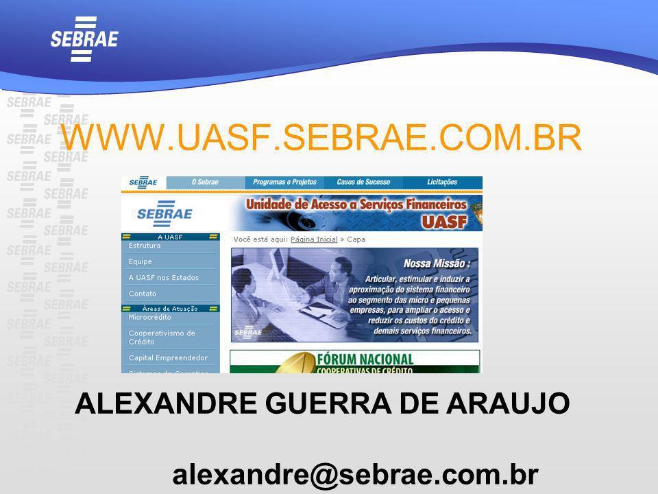 WWW.UASF.SEBRAE.COM.BR ALEXANDRE GUERRA DE ARAUJO alexandre@sebrae.com.br