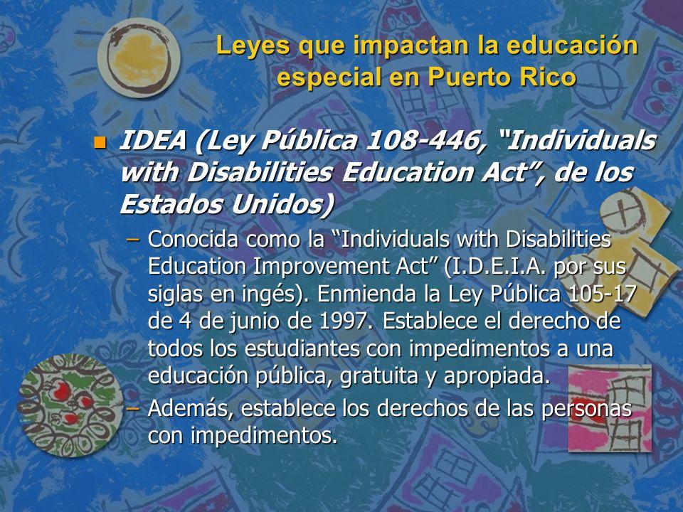 Leyes que impactan la educación especial en Puerto Rico n IDEA (Ley Pública 108-446, Individuals with Disabilities Education Act, de los Estados Unido