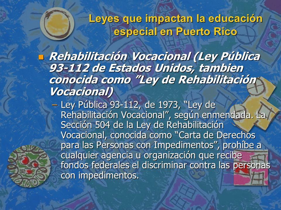 Leyes que impactan la educación especial en Puerto Rico n Rehabilitación Vocacional (Ley Pública 93-112 de Estados Unidos, tambien conocida como Ley d