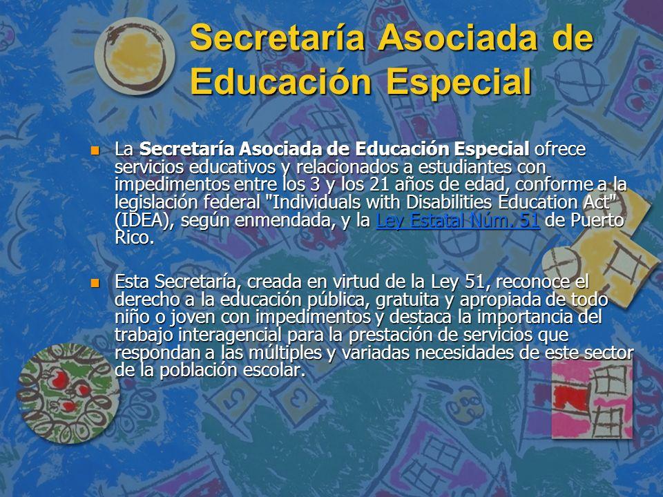 Secretaría Asociada de Educación Especial n La Secretaría Asociada de Educación Especial ofrece servicios educativos y relacionados a estudiantes con