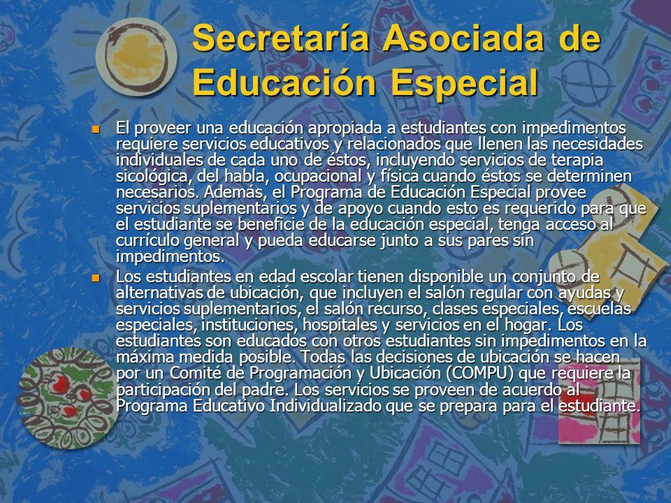 Secretaría Asociada de Educación Especial n Los servicios educativos que se ofrecen a niños y jóvenes con impedimentos están protegidos por las garantías y derechos que otorgan las leyes vigentes a estos estudiantes y sus padres.