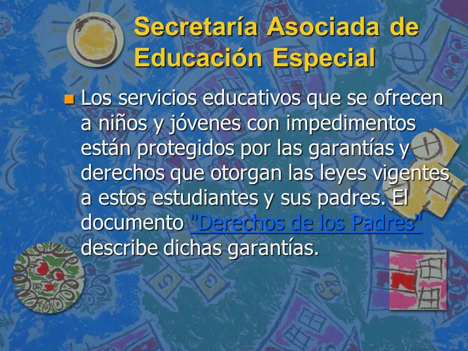 Secretaría Asociada de Educación Especial n Objetivos: –Proveer servicios educativos y relacionados de calidad de acuerdo a las necesidades individuales de nuestra clientela.