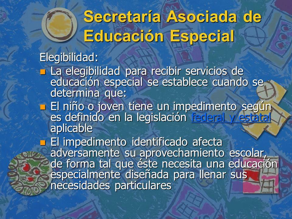 Secretaría Asociada de Educación Especial Elegibilidad: n La elegibilidad para recibir servicios de educación especial se establece cuando se determin