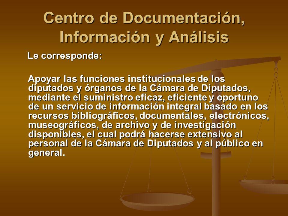Centro de Documentación, Información y Análisis Le corresponde: Le corresponde: Apoyar las funciones institucionales de los diputados y órganos de la