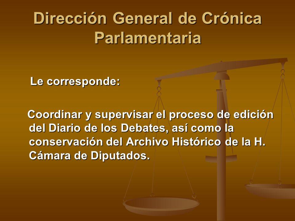 Dirección General de Crónica Parlamentaria Le corresponde: Le corresponde: Coordinar y supervisar el proceso de edición del Diario de los Debates, así