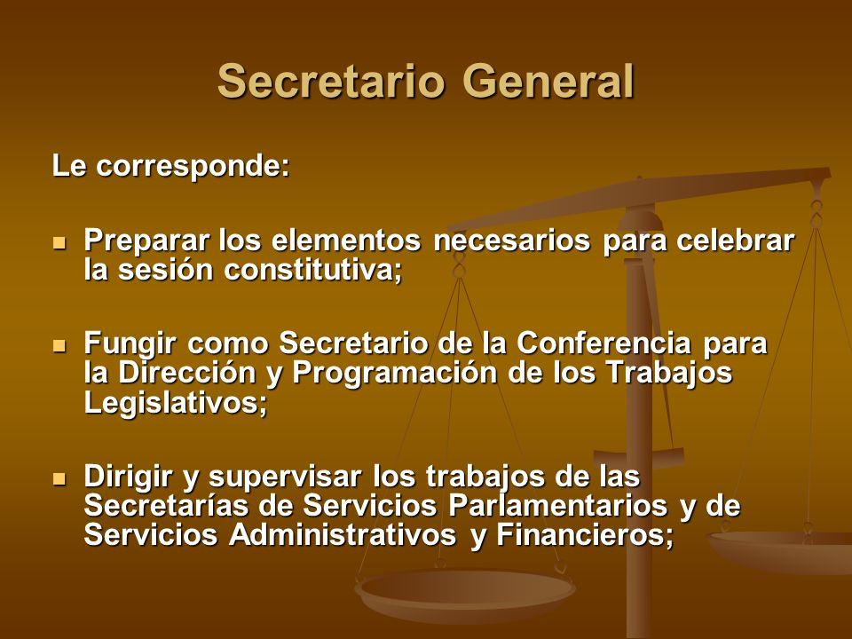 Secretario General Le corresponde: Preparar los elementos necesarios para celebrar la sesión constitutiva; Preparar los elementos necesarios para cele