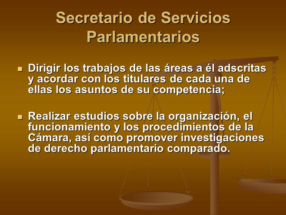 Secretario de Servicios Parlamentarios Dirigir los trabajos de las áreas a él adscritas y acordar con los titulares de cada una de ellas los asuntos d
