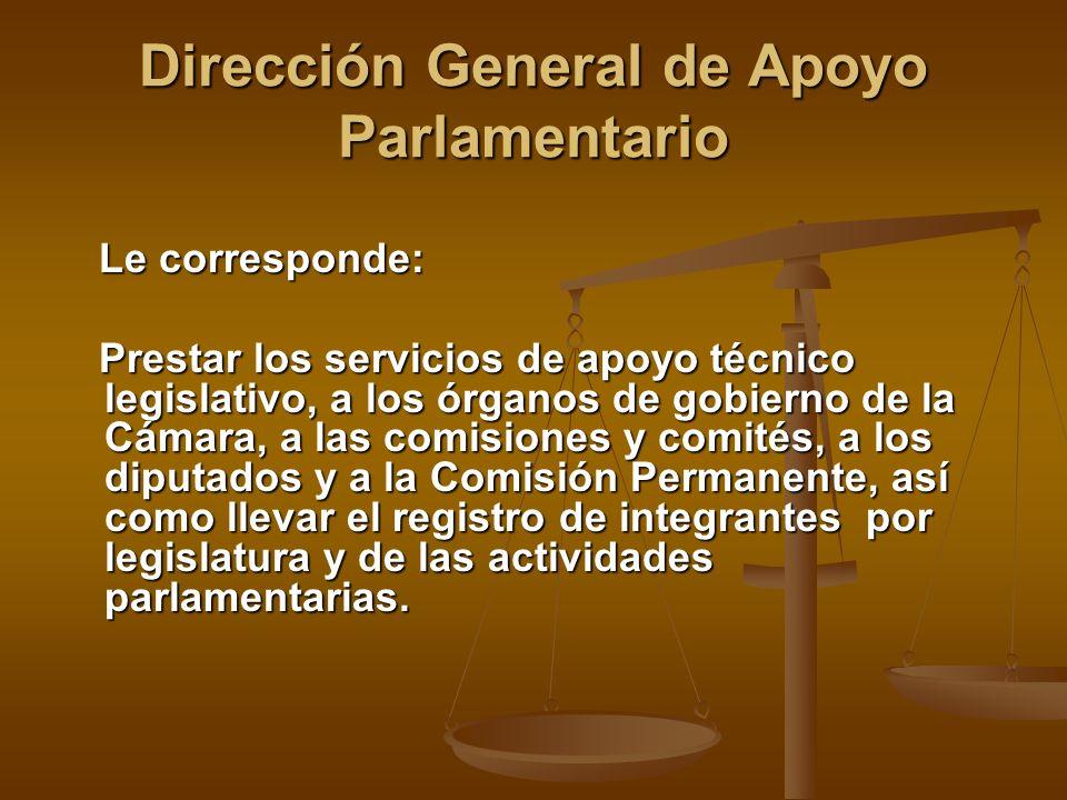 Dirección General de Apoyo Parlamentario Le corresponde: Le corresponde: Prestar los servicios de apoyo técnico legislativo, a los órganos de gobierno