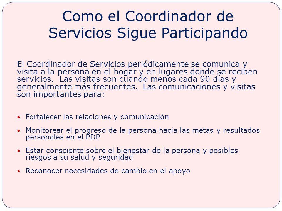 Como el Coordinador de Servicios Sigue Participando El Coordinador de Servicios periódicamente se comunica y visita a la persona en el hogar y en lugares donde se reciben servicios.