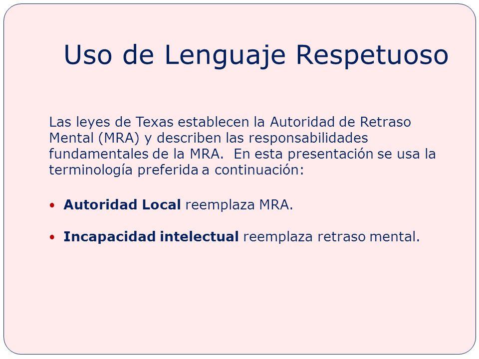 Uso de Lenguaje Respetuoso Las leyes de Texas establecen la Autoridad de Retraso Mental (MRA) y describen las responsabilidades fundamentales de la MRA.