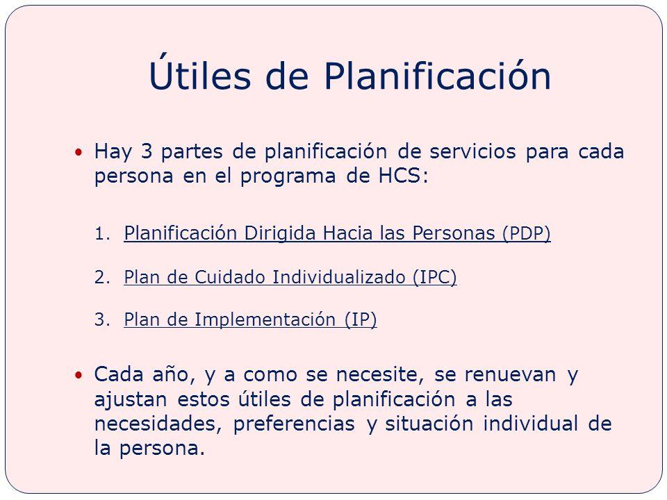 Útiles de Planificación Hay 3 partes de planificación de servicios para cada persona en el programa de HCS: 1.
