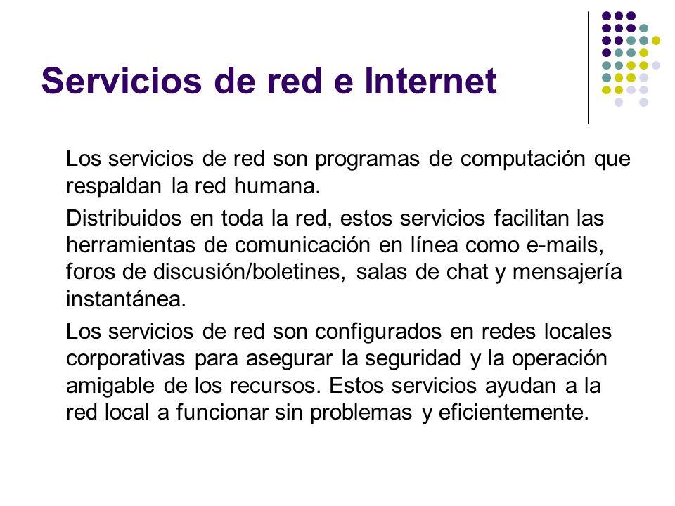Servicios de red e Internet Los servicios de red son programas de computación que respaldan la red humana.