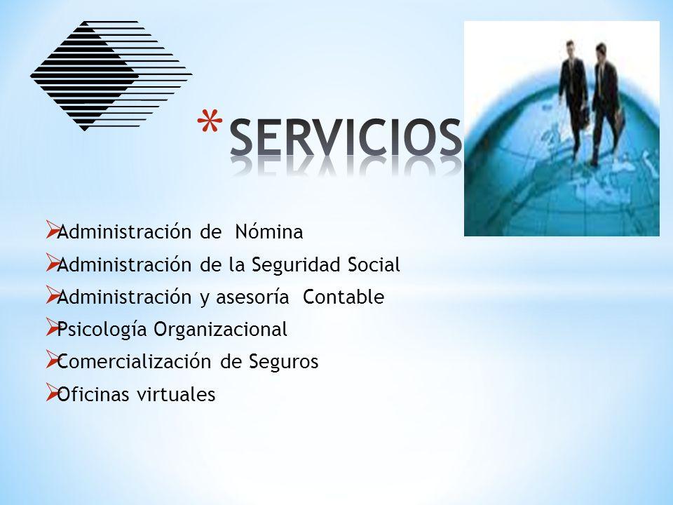 Administración de Nómina Administración de la Seguridad Social Administración y asesoría Contable Psicología Organizacional Comercialización de Seguro