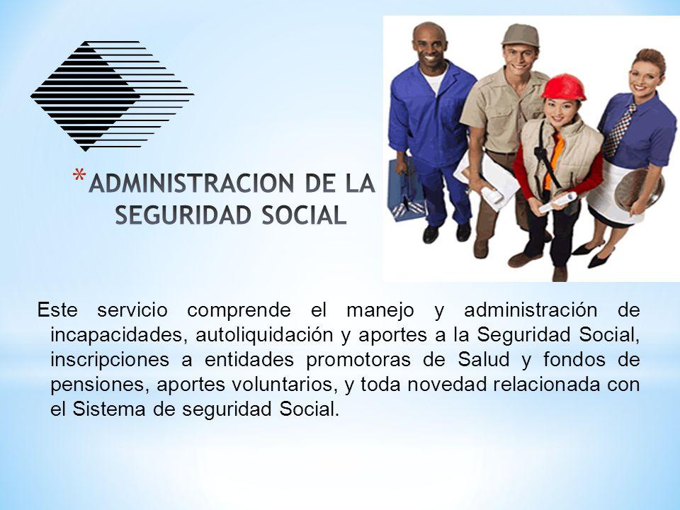 Este servicio comprende el manejo y administración de incapacidades, autoliquidación y aportes a la Seguridad Social, inscripciones a entidades promot