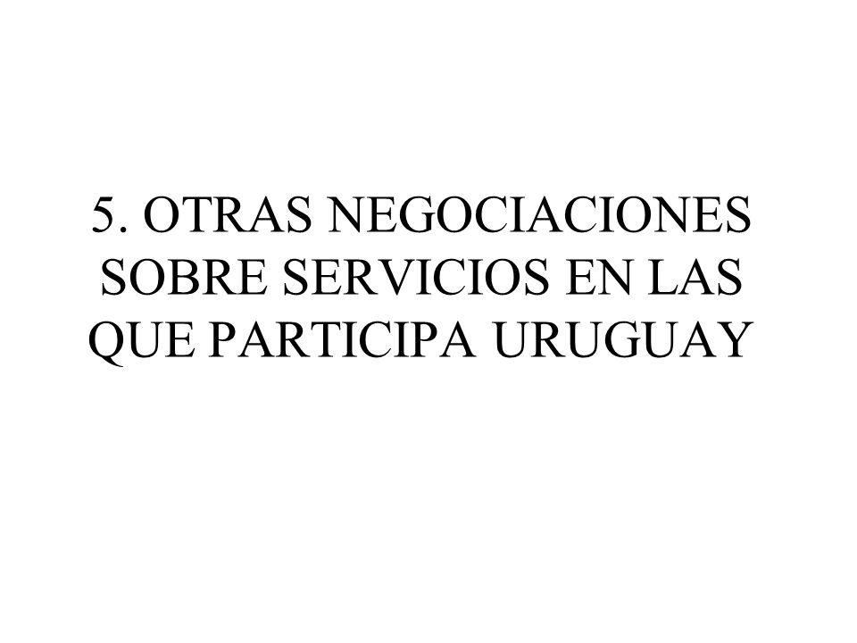 5. OTRAS NEGOCIACIONES SOBRE SERVICIOS EN LAS QUE PARTICIPA URUGUAY