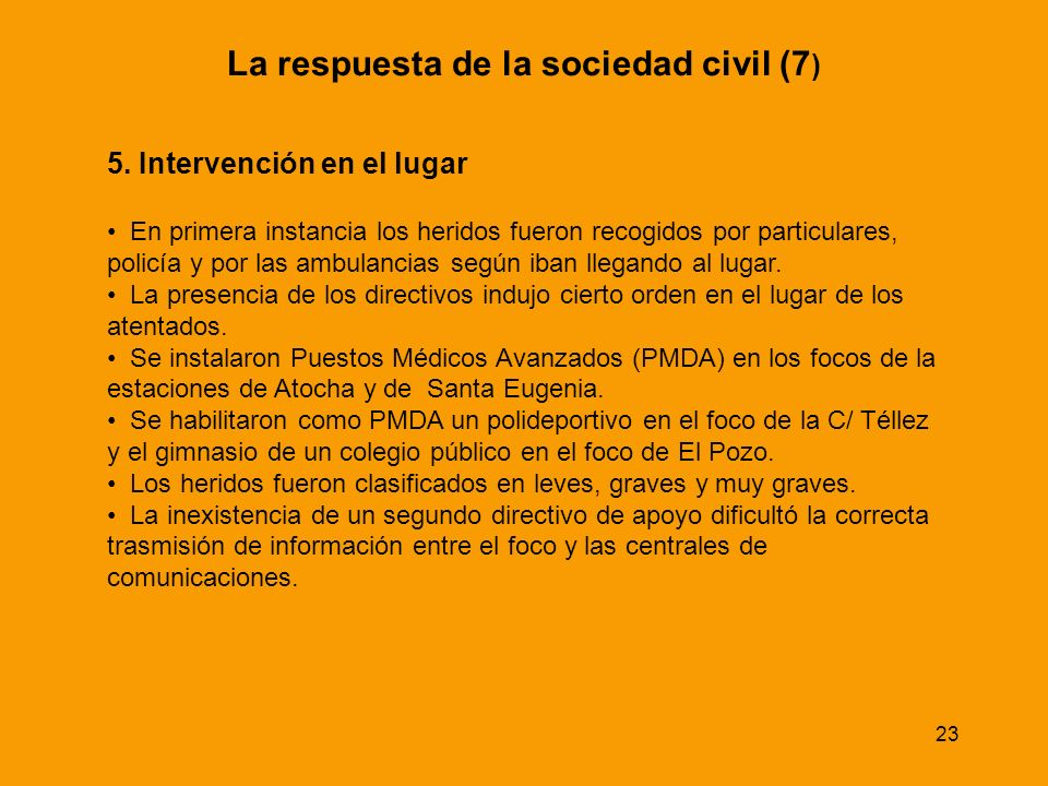 23 La respuesta de la sociedad civil (7 ) 5. Intervención en el lugar En primera instancia los heridos fueron recogidos por particulares, policía y po