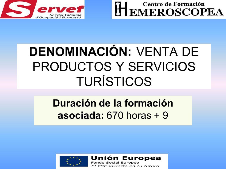 DENOMINACIÓN: VENTA DE PRODUCTOS Y SERVICIOS TURÍSTICOS Duración de la formación asociada: 670 horas + 9