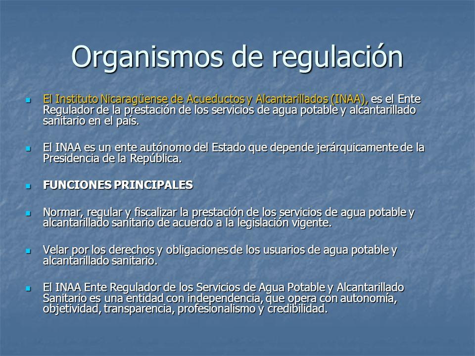 Organismos de regulación El Instituto Nicaragüense de Acueductos y Alcantarillados (INAA), es el Ente Regulador de la prestación de los servicios de a