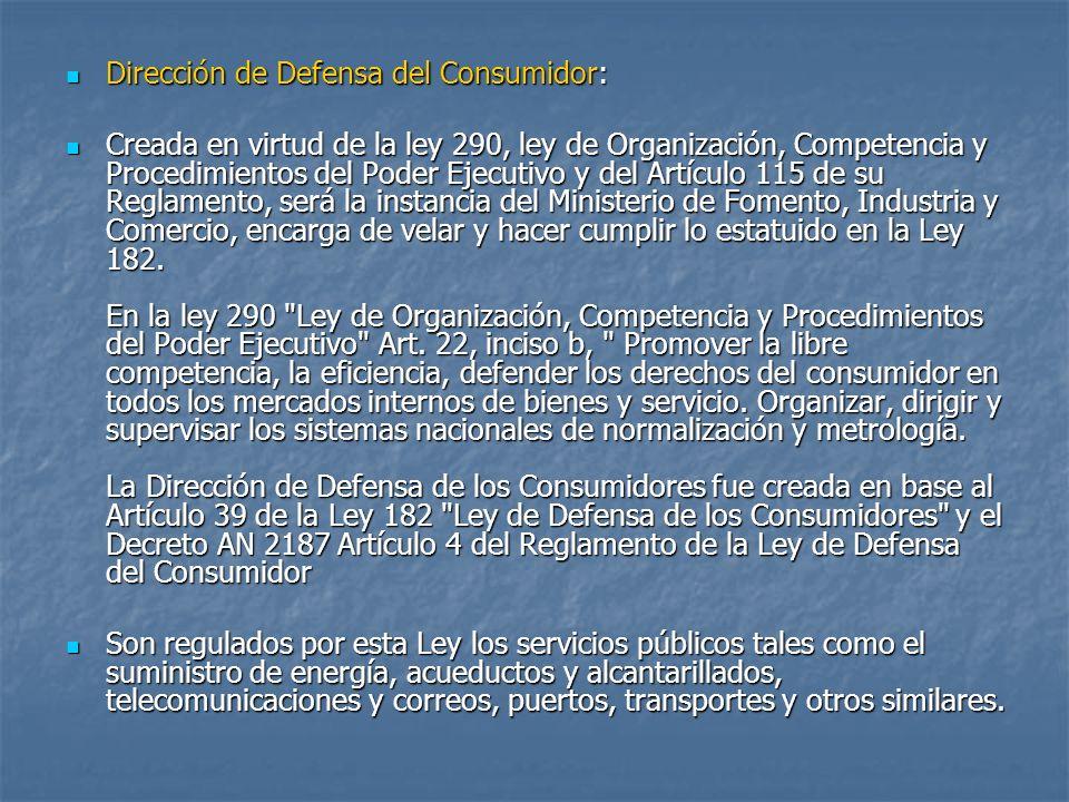 Dirección de Defensa del Consumidor: Dirección de Defensa del Consumidor: Creada en virtud de la ley 290, ley de Organización, Competencia y Procedimi