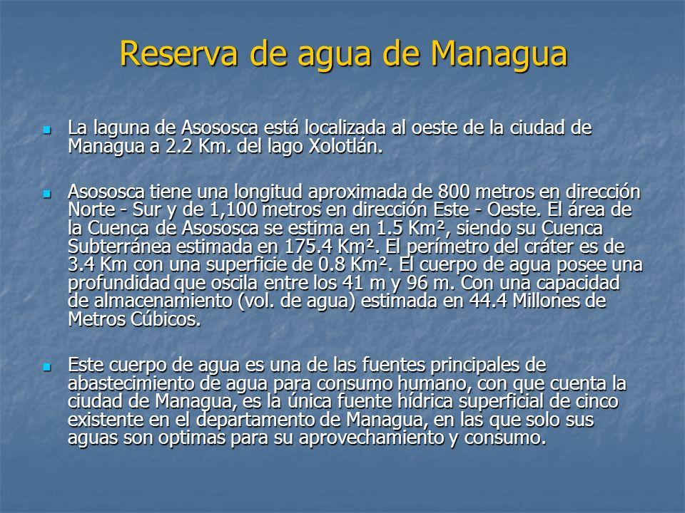 Reserva de agua de Managua La laguna de Asososca está localizada al oeste de la ciudad de Managua a 2.2 Km. del lago Xolotlán. La laguna de Asososca e
