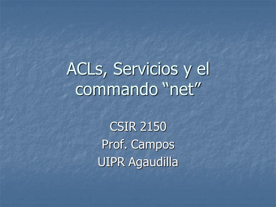 ACLs, Servicios y el commando net CSIR 2150 Prof. Campos UIPR Agaudilla